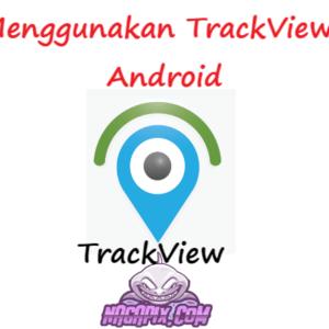 Cara Menggunakan Trackview Apk